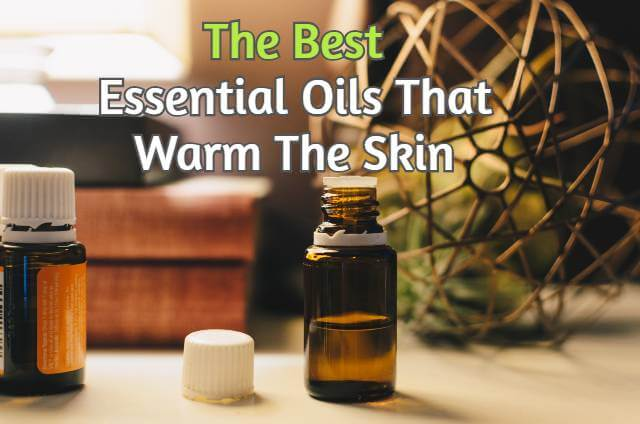 Essential Oils That Warm The Skin
