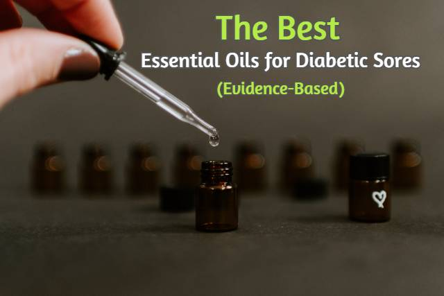 4 Best Essential Oils for Diabetic Sores (Backed with Studies)