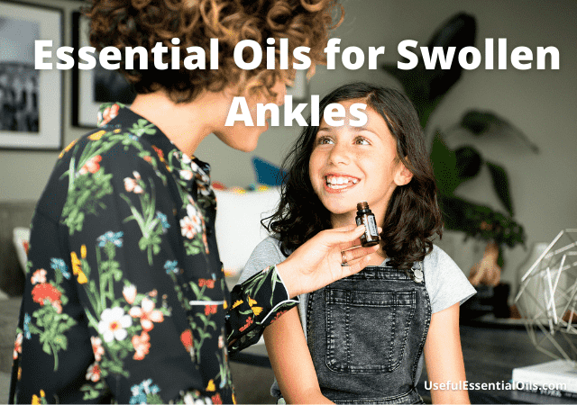 Essential Oils for Swollen Ankles